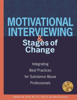 Motivational Interviewing and Stages of Change: Intergrating Best Practices for Substance Abuse Professionals