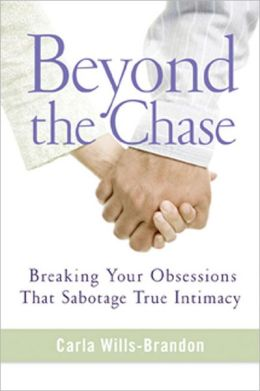 Beyond the Chase: Breaking Your Obsessions that Sabotage True Intimacy