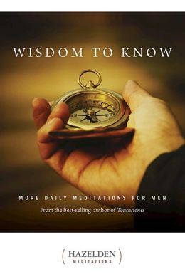 Wisdom to Know: More Daily Meditations for Men from the Best-Selling Author of Touchstones