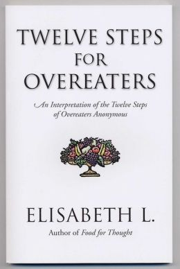 Twelve Steps For Overeaters: An Interpretation Of The Twelve Steps Of Overeaters Anonymous