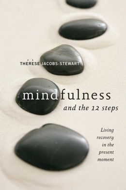 Mindfulness and the 12 Steps: Living Recovery in the Present Moment