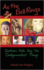 As the Bell Rings: Southern Kids Say the Dadgummedest Things