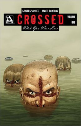 Crossed: Wish You Were Here Volume 1 Hardcover