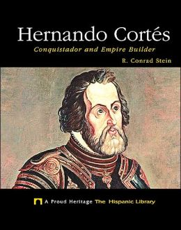 Hernando Cortés: Conquistador and Empire Builder