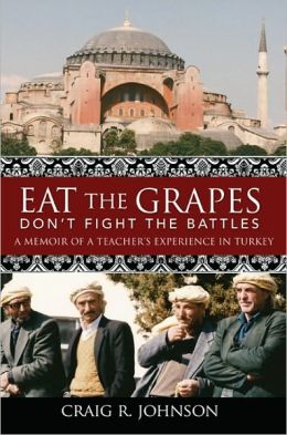 Eat the Grapes Don't Fight the Battles: A memoir of a Teacher's Experience in Turkey