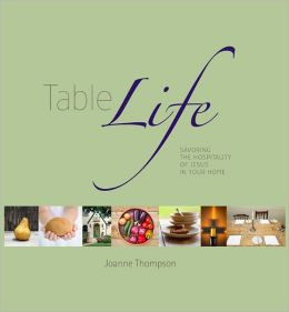 Table Life: Savoring the Hospitality of Jesus in Your Home