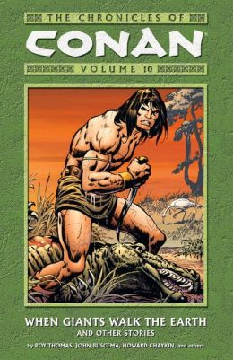 The Chronicles of Conan, Volume 10: When Giants Walk the Earth and Other Stories
