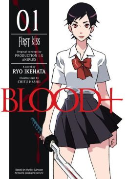 Blood+, Volume 1: First Kiss (Novel)