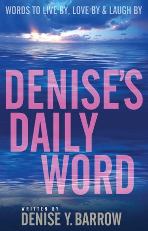 Denise's Daily Word: Words To Live By, Love By & Laugh By