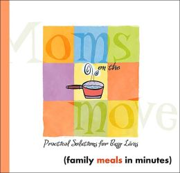 Family Meals in Minutes (Mom's on the Move Series)