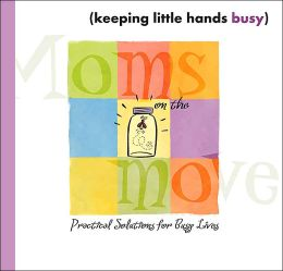 Ideas for Keeping Little Hands Busy (Mom's on the Move Series)