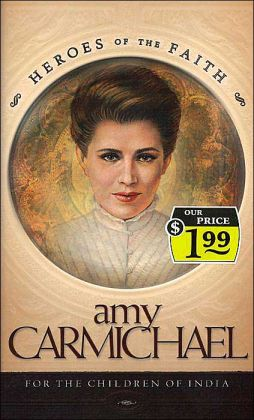 Amy Carmichael (Heroes of the Faith Series): For the Children of India