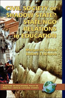 Civil Society Or Shadow State? State/Ngo Relations In Education (Hc)