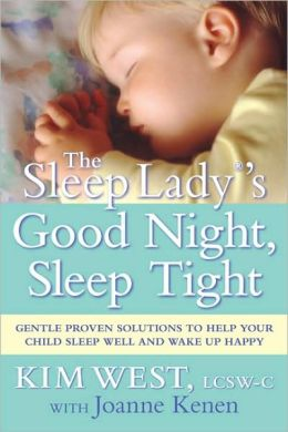The Sleep Lady's Good Night, Sleep Tight: Gentle Proven Solutions to Help Your Child Sleep Well and Wake Up Happy