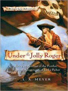 Under the Jolly Roger: Being an Account of the Further Nautical Adventures of Jacky Faber: Bloody Jack Adventure Series, Book 3