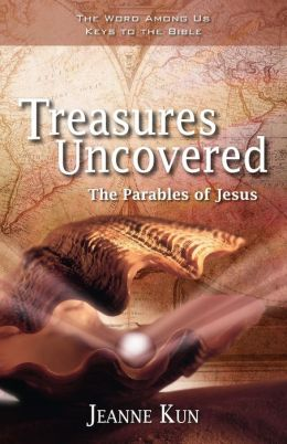 Treasures Uncovered: The Parable of Jesus Six Sessions for Individuals or Groups