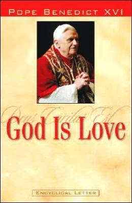 God Is Love: Deus Caritas Est: Encyclical Letter