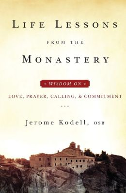 Life Lessons from the Monastery: Wisdom on Love, Prayer, Calling, & Commitment