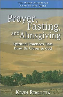 Prayer, Fasting, Almsgiving: Spiritual Practices that Draw Us Closer to God