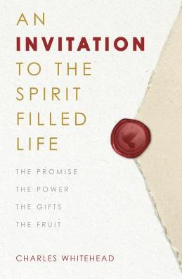 An Invitation to the Spirit-Filled Life: The Promise, the Power, the Gifts, the Fruits