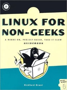 Linux for Non-Geeks: A Hands-On, Project-Based, Take-It-Slow Guidebook