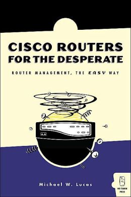 Cisco Routers for the Desperate: Router Management, The Easy Way