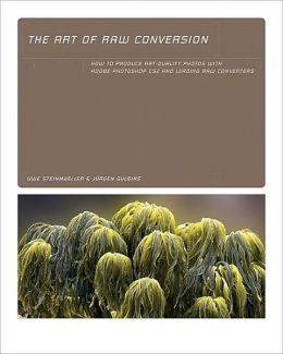 The Art of RAW Conversion: How to Produce Art-Quality Photos with Adobe Photoshop CS2 and Leading RAW Converters