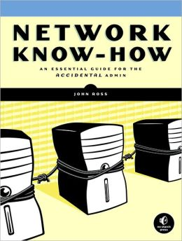 Network Know-How: An Essential Guide for the Accidental Admin