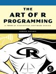Book Cover Image. Title: The Art of R Programming:  A Tour of Statistical Software Design, Author: Norman Matloff