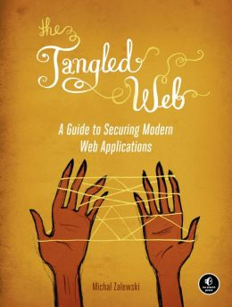 The Tangled Web: A Guide to Securing Modern Web Applications