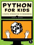 Book Cover Image. Title: Python for Kids:  A Playful Introduction to Programming, Author: Jason R. Briggs