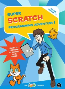 Super Scratch Programming Adventure!: Learn to Program By Making Cool Games
