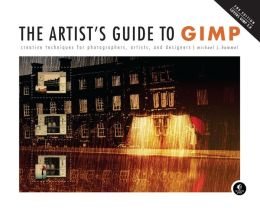 The Artist's Guide to GIMP: Creative Techniques for Photographers, Artists, and Designers