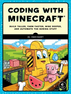 Book Coding with Minecraft: Build Taller, Farm Faster, Mine Deeper, and Automate the Boring Stuff