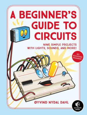 Book A Beginner's Guide to Circuits: Nine Simple Projects with Lights, Sounds, and More!