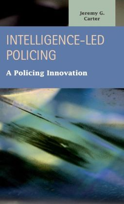 Intelligence-Led Policing : A Policing Innovation