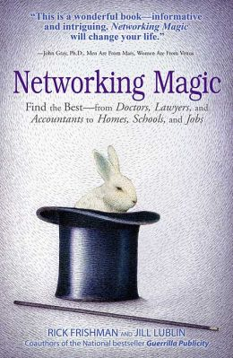 Networking Magic: Find the best--from Doctors, Lawyers, and Accountants to Homes, Schools, and Jobs