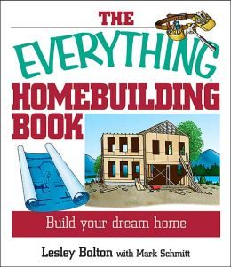 The Everything Home Building Book: Build Your Dream Home