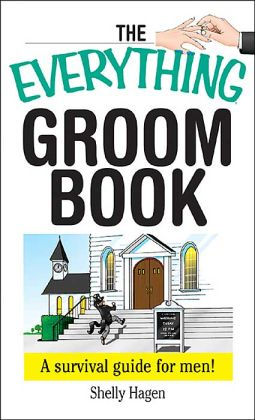 The Everything Groom Book: A Survival Guide for Men