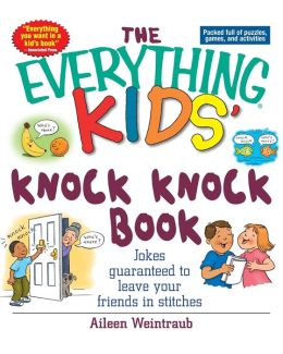 The Everything Kids' Knock Knock Book: Jokes Guaranteed To Leave Your Friends In Stitches