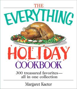 The Everything Holiday Cookbook: 300 treasured favorites--all in one collection