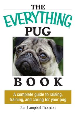 Everything Pug Book: A Complete Guide To Raising, Training, And Caring For Your Pug