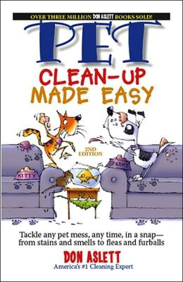Pet Clean-up Made Easy: Tackle Any Pet Mess, in a Snap--From Stains and Smells to Fleas and Furballs