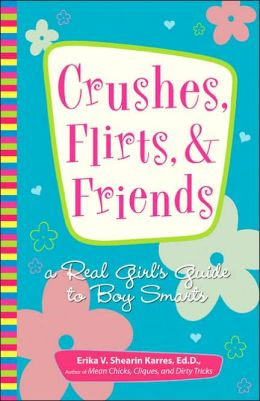 Crushes, Flirts, And Friends: A Real Girl's Guide to Boy Smarts