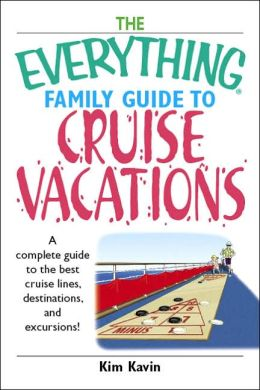 The Everything Family Guide To Cruise Vacations: A Complete Guide to the Best Cruise Lines, Destinations, And Excursions