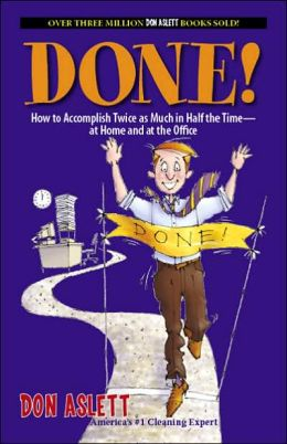 Done!: How to Accomplish Twice as Much in Half the Time