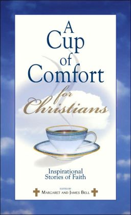 A Cup Of Comfort For Christians: Inspirational Stories of Faith James Stuart Bell