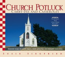 Church Potluck Carry-Ins And Casseroles: Homestyle Recipes for Church Suppers, Family Gatherings, And Community Celebrations