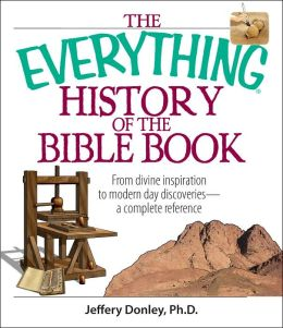 The Everything History Of The Bible Book: From Divine Inspiration to Modern-Day Discoveries--a Complete Reference