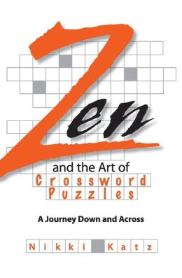 Zen And The Art Of Crossword Puzzles: A Journey Down And Across